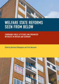 下から見た福祉国家改革:英独の比較<br>Welfare State Reforms Seen from Below〈1st ed. 2018〉 : Comparing Public Attitudes and Organized Interests in Britain and Germany
