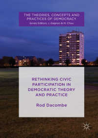 民主主義の理論と実践における市民参加の再考<br>Rethinking Civic Participation in Democratic Theory and Practice〈1st ed. 2018〉