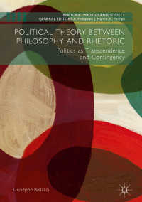 哲学、レトリックと政治理論<br>Political Theory between Philosophy and Rhetoric〈1st ed. 2018〉 : Politics as Transcendence and Contingency