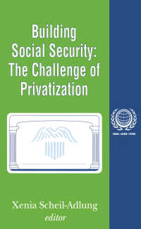 社会保障の構築:民営化の課題<br>Building Social Security : Volume 6, The Challenge of Privatization