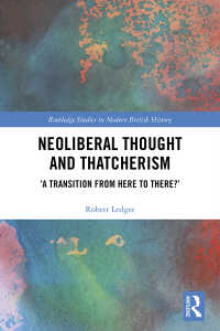 ネオリベ思想とサッチャー政権<br>Neoliberal Thought and Thatcherism : 'A Transition From Here to There?'