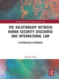 人間の安全保障論と国際法<br>The Relationship between Human Security Discourse and International Law : A Principled Approach
