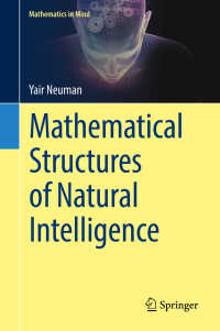 自然知能の数理的構造<br>Mathematical Structures of Natural Intelligence〈1st ed. 2017〉