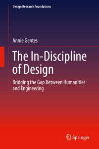 The In-Discipline of Design〈1st ed. 2017〉 : Bridging the Gap Between Humanities and Engineering