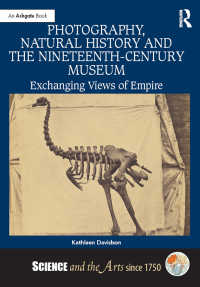 19世紀の帝国、写真と博物館<br>Photography, Natural History and the Nineteenth-Century Museum : Exchanging Views of Empire