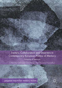 Traitors, Collaborators and Deserters in Contemporary European Politics of Memory〈1st ed. 2018〉 : Formulas of Betrayal
