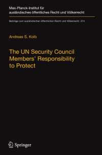 国連安保理加盟国の保護する責任:法的分析<br>The UN Security Council Members' Responsibility to Protect〈1st ed. 2018〉 : A Legal Analysis