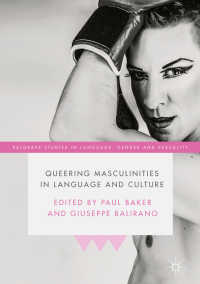 クイア化する男性性の言語文化論<br>Queering Masculinities in Language and Culture〈1st ed. 2018〉