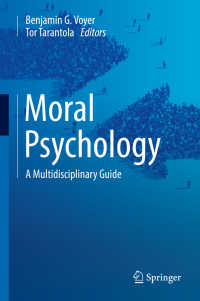 道徳心理学:学際的ガイド<br>Moral Psychology〈1st ed. 2017〉 : A Multidisciplinary Guide