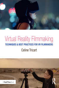 VR映画技術<br>Virtual Reality Filmmaking : Techniques &amp; Best Practices for VR Filmmakers
