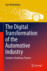 自動車産業のデジタル化<br>The Digital Transformation of the Automotive Industry〈1st ed. 2018〉 : Catalysts, Roadmap, Practice