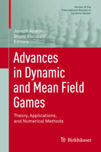 動学ゲームと平均場ゲームの進歩(会議録)<br>Advances in Dynamic and Mean Field Games〈1st ed. 2017〉 : Theory, Applications, and Numerical Methods