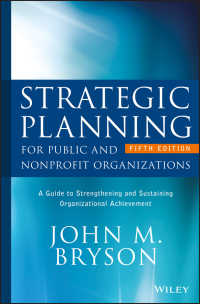 公共機関・NPOのための戦略プランニング・ガイド(第5版)<br>Strategic Planning for Public and Nonprofit Organizations : A Guide to Strengthening and Sustaining Organizational Achievement(5)
