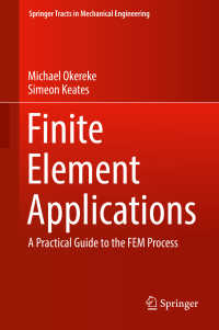 有限要素モデリング実践ガイド<br>Finite Element Applications〈1st ed. 2018〉 : A Practical Guide to the FEM Process