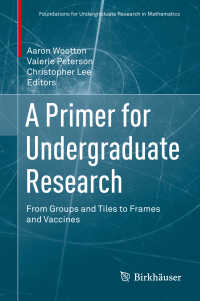 学部生のための数学入門(テキスト)<br>A Primer for Undergraduate Research〈1st ed. 2017〉 : From Groups and Tiles to Frames and Vaccines