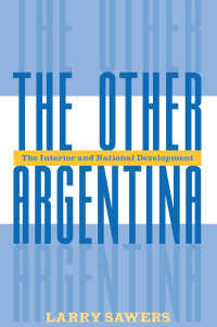 The Other Argentina : The Interior And National Development