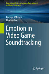 ゲーム・サウンドの感情科学<br>Emotion in Video Game Soundtracking〈1st ed. 2018〉