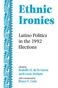 Ethnic Ironies : Latino Politics In The 1992 Elections