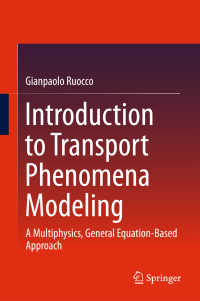 移動現象モデリング入門(テキスト)<br>Introduction to Transport Phenomena Modeling〈1st ed. 2018〉 : A Multiphysics, General Equation-Based Approach
