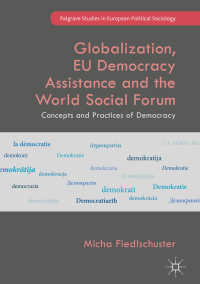 グローバル化、EUによる民主化支援と世界社会フォーラム(WSF)<br>Globalization, EU Democracy Assistance and the World Social Forum〈1st ed. 2018〉 : Concepts and Practices of Democracy