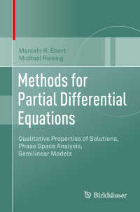 偏微分方程式のための方法(テキスト)<br>Methods for Partial Differential Equations〈1st ed. 2018〉 : Qualitative Properties of Solutions, Phase Space Analysis, Semilinear Models