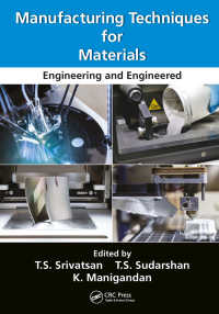 Manufacturing Techniques for Materials : Engineering and Engineered