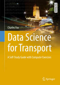 交通のためのデータサイエンス(テキスト)<br>Data Science for Transport〈1st ed. 2018〉 : A Self-Study Guide with Computer Exercises