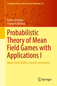 平均場ゲームの確率論1<br>Probabilistic Theory of Mean Field Games with Applications I〈1st ed. 2018〉 : Mean Field FBSDEs, Control, and Games