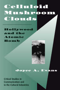 Celluloid Mushroom Clouds : Hollywood And Atomic Bomb