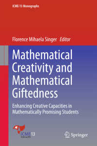数学的創造性と数学的才能<br>Mathematical Creativity and Mathematical Giftedness〈1st ed. 2018〉 : Enhancing Creative Capacities in Mathematically Promising Students