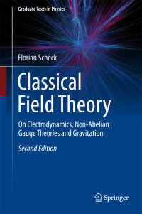 古典場理論(テキスト・第2版)<br>Classical Field Theory〈2nd ed. 2018〉 : On Electrodynamics, Non-Abelian Gauge Theories and Gravitation(2)