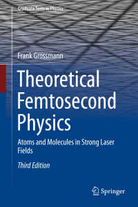 理論フェムト秒物理学(テキスト・第3版)<br>Theoretical Femtosecond Physics〈3rd ed. 2018〉 : Atoms and Molecules in Strong Laser Fields(3)