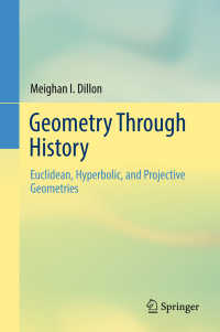 歴史から学ぶ幾何学(テキスト)<br>Geometry Through History〈1st ed. 2018〉 : Euclidean, Hyperbolic, and Projective Geometries