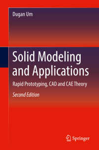 CAD・CAEのための固体モデリングと応用(テキスト・第2版)<br>Solid Modeling and Applications〈2nd ed. 2018〉 : Rapid Prototyping, CAD and CAE Theory(2)