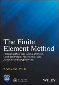 有限要素法:土木・水力・機械・航空工学の基礎と応用<br>The Finite Element Method : Fundamentals and Applications in Civil, Hydraulic, Mechanical and Aeronautical Engineering