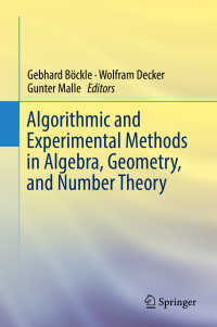 代数、幾何、数論におけるアルゴリズム、実験的手法<br>Algorithmic and Experimental Methods  in Algebra, Geometry, and Number Theory〈1st ed. 2017〉