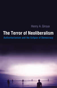 H.A.ジルー著/ネオリベラリズムの脅威<br>Terror of Neoliberalism : Authoritarianism and the Eclipse of Democracy