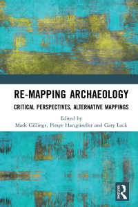 Re-Mapping Archaeology : Critical Perspectives, Alternative Mappings