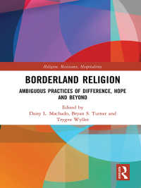 Borderland Religion : Ambiguous practices of difference, hope and beyond