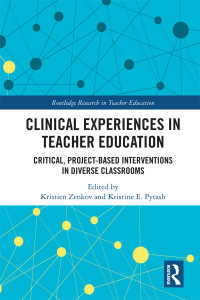 Clinical Experiences in Teacher Preparation : Critical, Project-Based Interventions in Diverse Classrooms