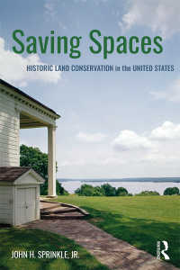 Saving Spaces : Historic Land Conservation in the United States