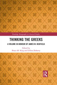 Thinking the Greeks : A Volume in Honour of James M. Redfield