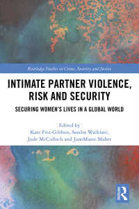 Intimate Partner Violence, Risk and Security : Securing Women's Lives in a Global World