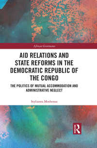 Aid Relations and State Reforms in the Democratic Republic of the Congo : The Politics of Mutual Accommodation and Administrative Neglect