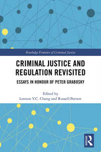 Criminal Justice and Regulation Revisited : Essays in Honour of Peter Grabosky