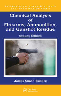 Chemical Analysis of Firearms, Ammunition, and Gunshot Residue, Second Edition(2 NED)