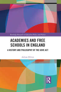 Academies and Free Schools in England : A History and Philosophy of The Gove Act