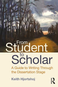 学生から学者への道:学位論文執筆ガイド<br>From Student to Scholar : A Guide to Writing Through the Dissertation Stage