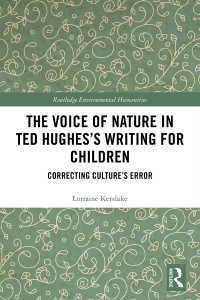 The Voice of Nature in Ted Hughes's Writing for Children : Correcting Culture's Error