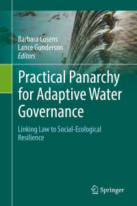 Practical Panarchy for Adaptive Water Governance〈1st ed. 2018〉 : Linking Law to Social-Ecological Resilience